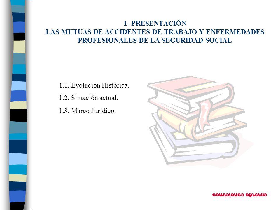 1- PRESENTACIÓN LAS MUTUAS DE ACCIDENTES DE TRABAJO Y ENFERMEDADES PROFESIONALES DE LA SEGURIDAD SOCIAL