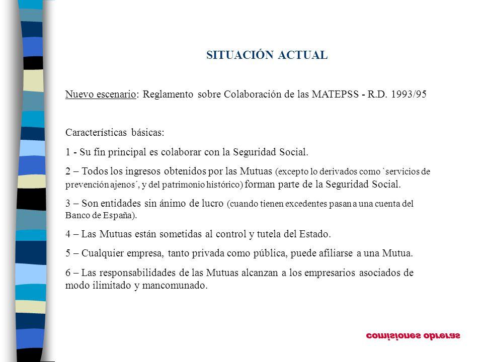 SITUACIÓN ACTUAL Nuevo escenario: Reglamento sobre Colaboración de las MATEPSS - R.D. 1993/95. Características básicas: