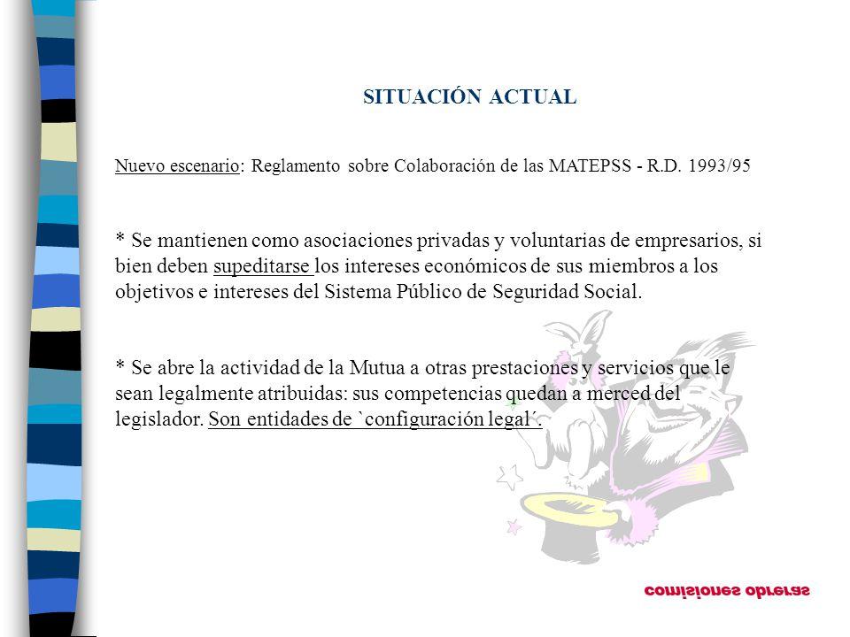 SITUACIÓN ACTUAL Nuevo escenario: Reglamento sobre Colaboración de las MATEPSS - R.D. 1993/95.