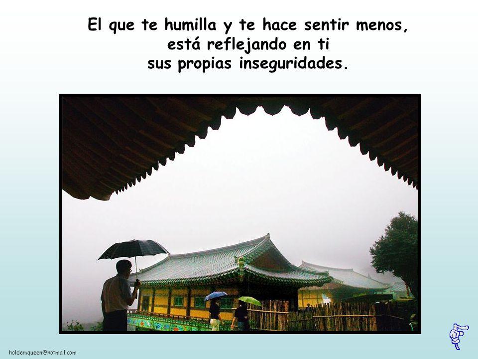 El que te humilla y te hace sentir menos, está reflejando en ti sus propias inseguridades.