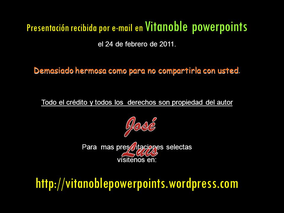 José Luis http://vitanoblepowerpoints.wordpress.com