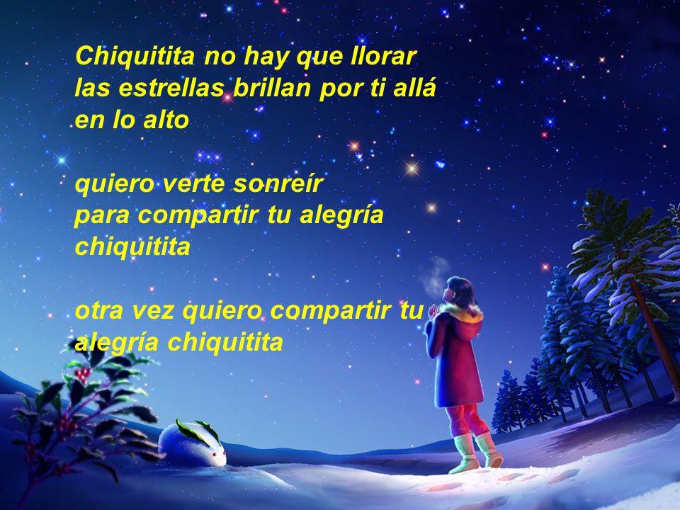 Chiquitita no hay que llorar las estrellas brillan por ti allá en lo alto
