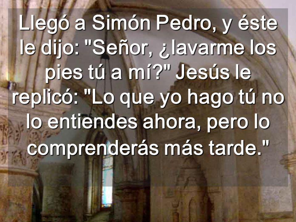 Llegó a Simón Pedro, y éste le dijo: Señor, ¿lavarme los pies tú a mí