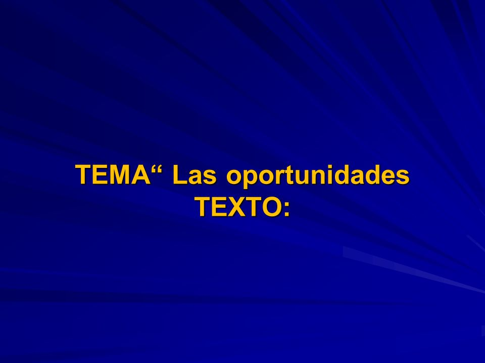TEMA Las oportunidades TEXTO: