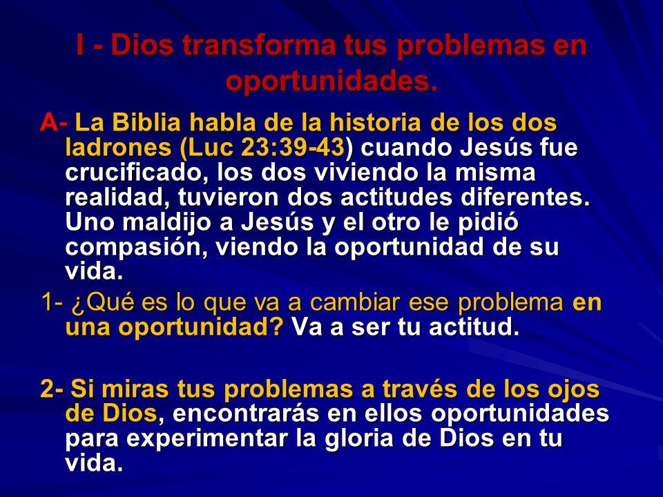 I - Dios transforma tus problemas en oportunidades.