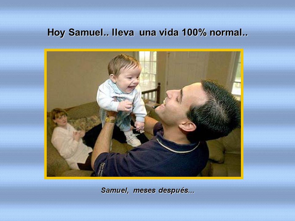 Hoy Samuel.. lleva una vida 100% normal..