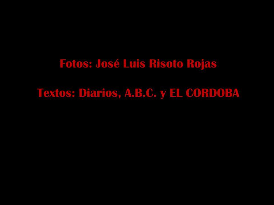 Fotos: José Luis Risoto Rojas Textos: Diarios, A.B.C. y EL CORDOBA