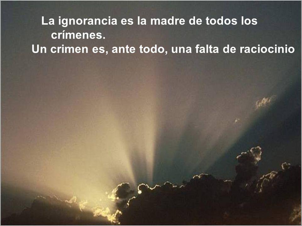 La ignorancia es la madre de todos los