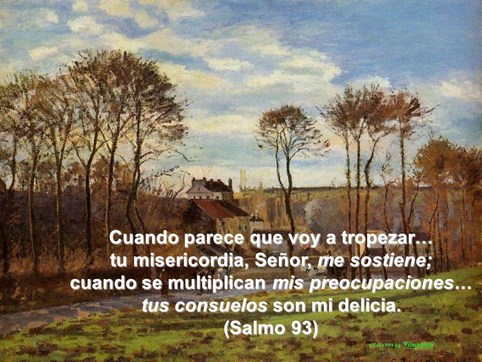 Cuando parece que voy a tropezar… tu misericordia, Señor, me sostiene;