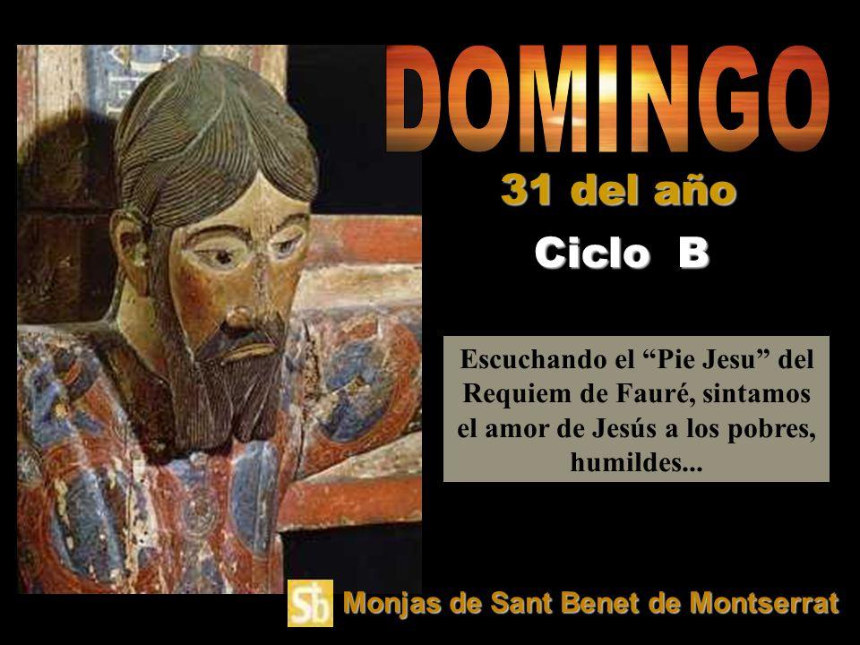 DOMINGO 31 del año. Ciclo B. Escuchando el Pie Jesu del Requiem de Fauré, sintamos el amor de Jesús a los pobres, humildes...