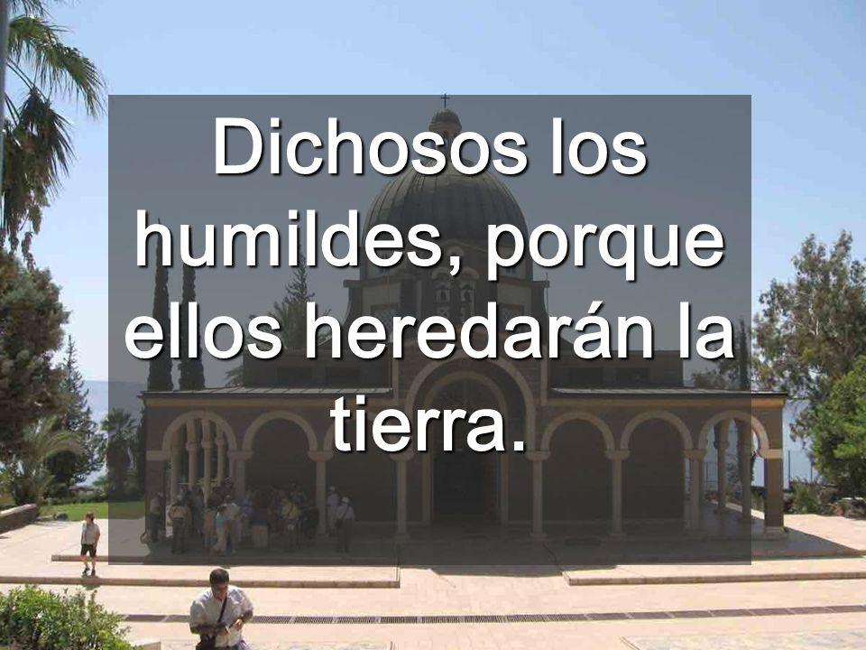 Dichosos los humildes, porque ellos heredarán la tierra.