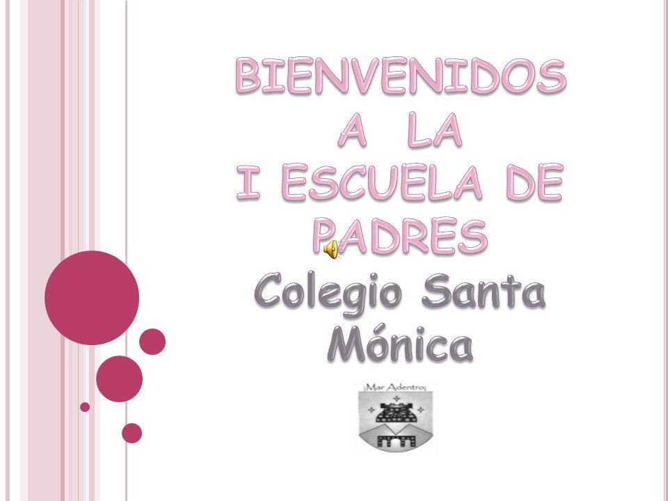 BIENVENIDOS A LA I ESCUELA DE PADRES Colegio Santa Mónica