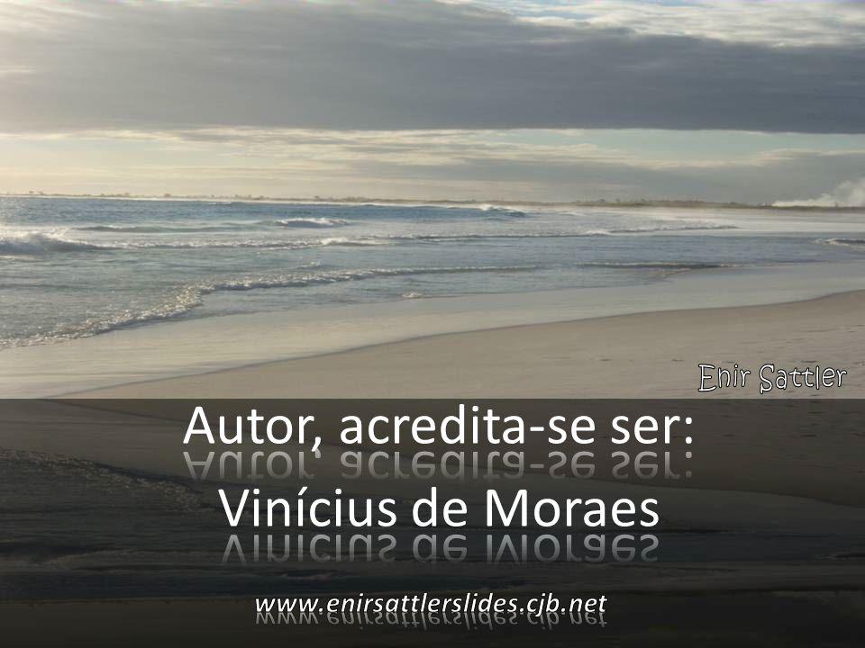 Autor, acredita-se ser: Vinícius de Moraes