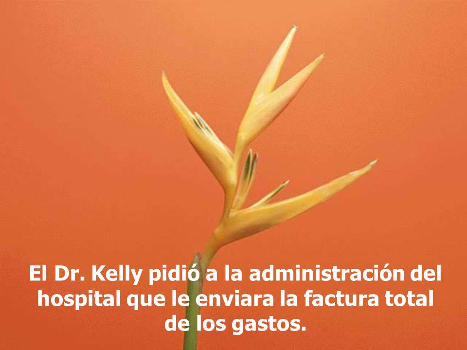 El Dr. Kelly pidió a la administración del hospital que le enviara la factura total de los gastos.