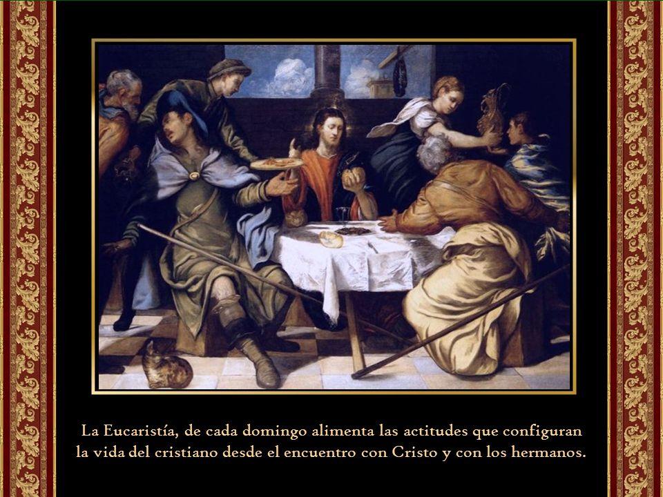 La Eucaristía, de cada domingo alimenta las actitudes que configuran