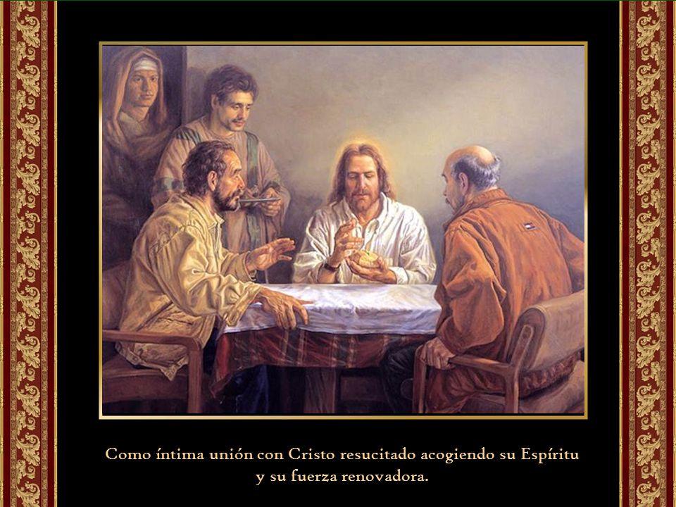 Como íntima unión con Cristo resucitado acogiendo su Espíritu