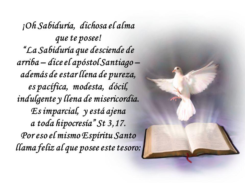 ¡Oh Sabiduría, dichosa el alma que te posee!