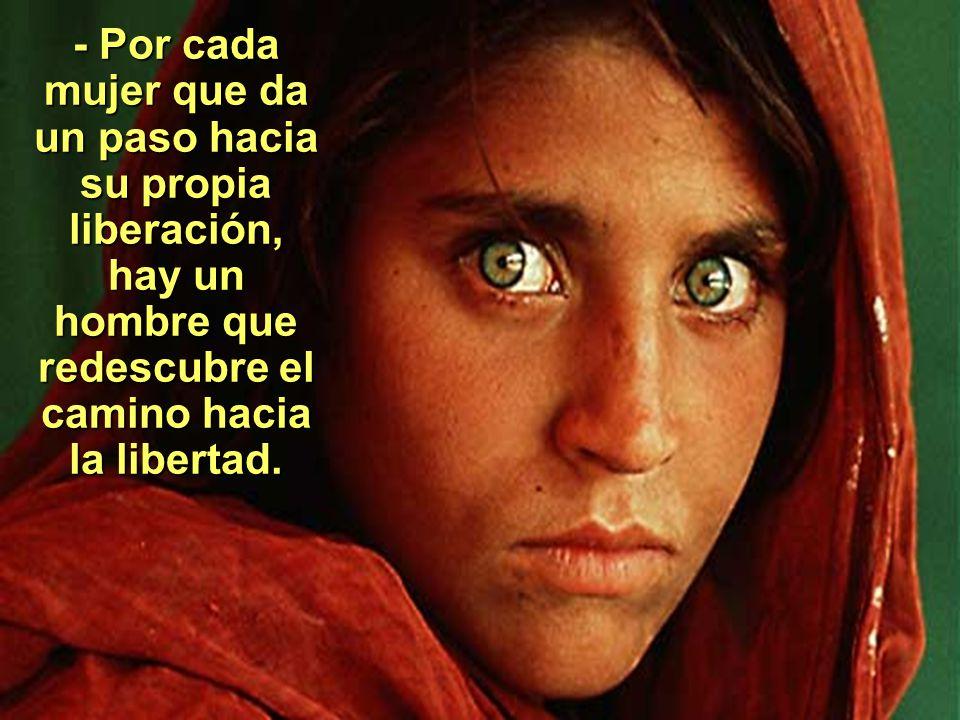 - Por cada mujer que da un paso hacia su propia liberación, hay un hombre que redescubre el camino hacia la libertad.