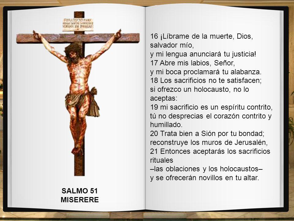 16 ¡Líbrame de la muerte, Dios, salvador mío,