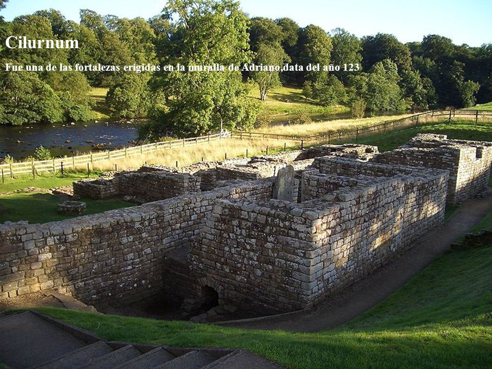 Cilurnum Fue una de las fortalezas erigidas en la muralla de Adriano,data del año 123