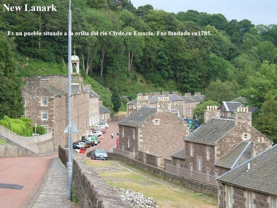 New Lanark Es un pueblo situado a la orilla del río Clyde,en Escocia. Fue fundado en1785.
