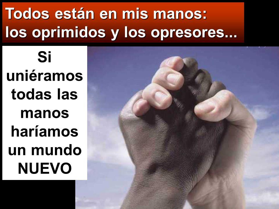 Si uniéramos todas las manos haríamos un mundo NUEVO