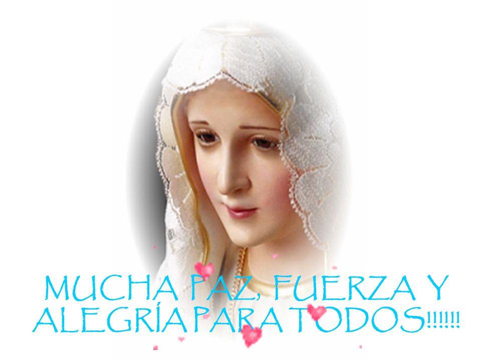 MUCHA PAZ, FUERZA Y ALEGRÍA PARA TODOS!!!!!!