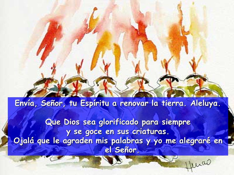 Envía, Señor, tu Espíritu a renovar la tierra. Aleluya.