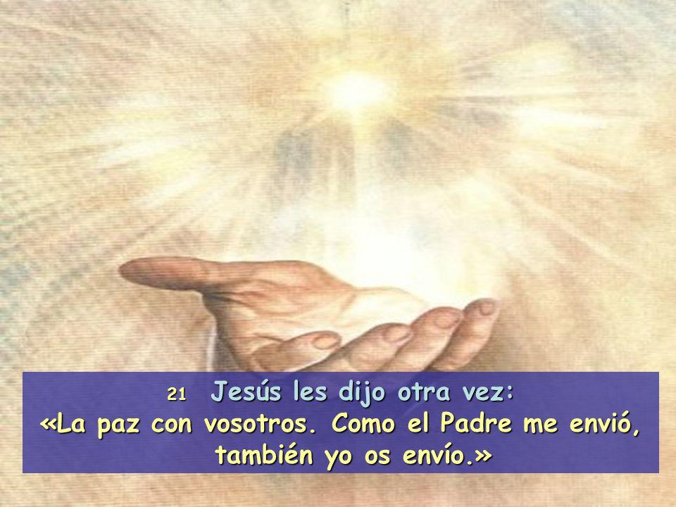 «La paz con vosotros. Como el Padre me envió, también yo os envío.»