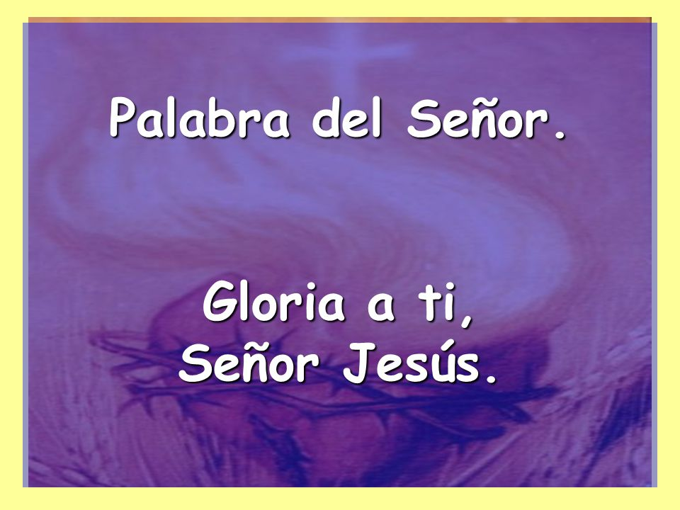 Palabra del Señor. Gloria a ti, Señor Jesús.
