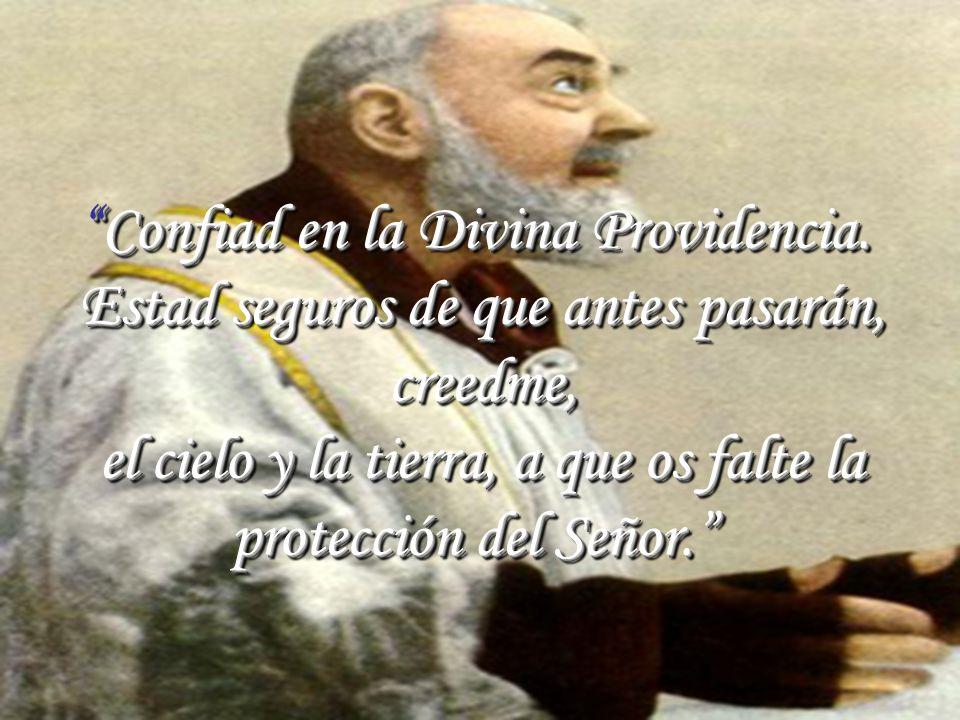 Confiad en la Divina Providencia. Estad seguros de que antes pasarán,