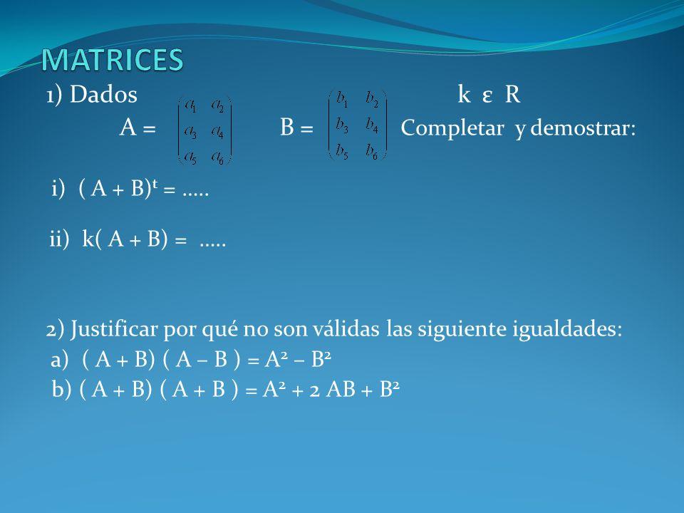 MATRICES 1) Dados k ε R A = B = Completar y demostrar: