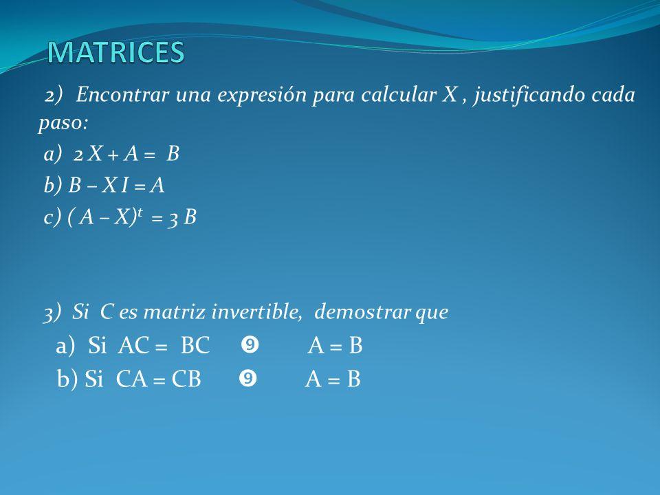 MATRICES2) Encontrar una expresión para calcular X , justificando cada paso: a) 2 X + A = B. b) B – X I = A.