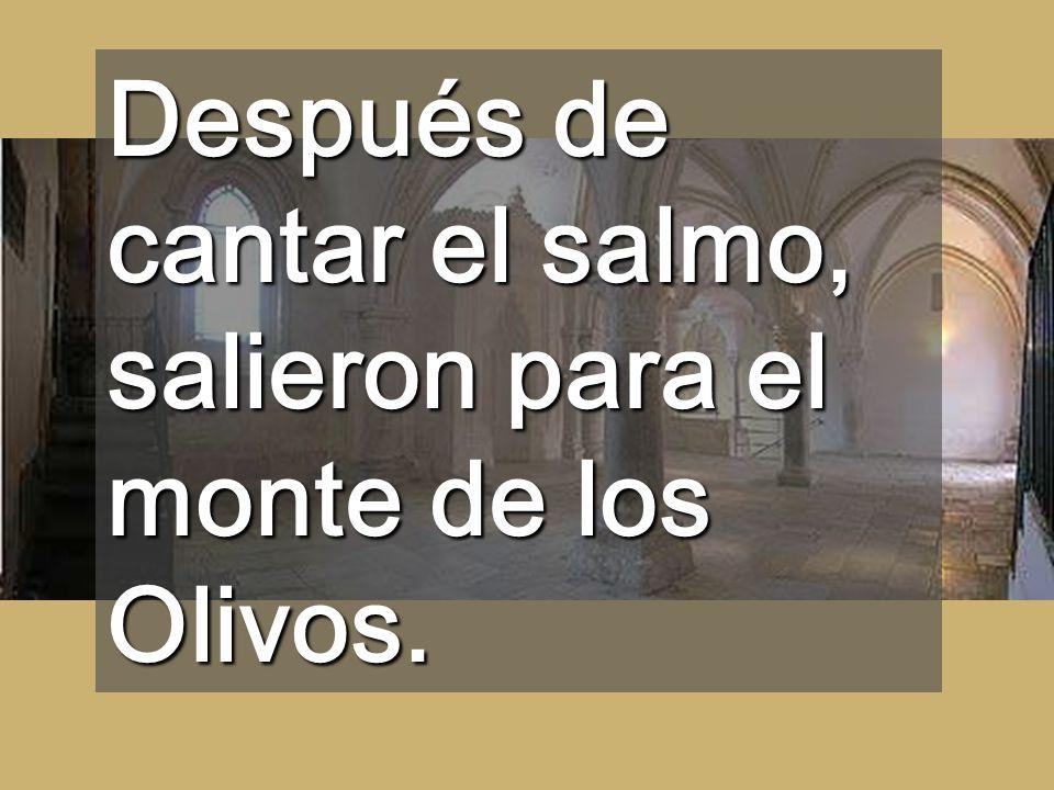 Después de cantar el salmo, salieron para el monte de los Olivos.