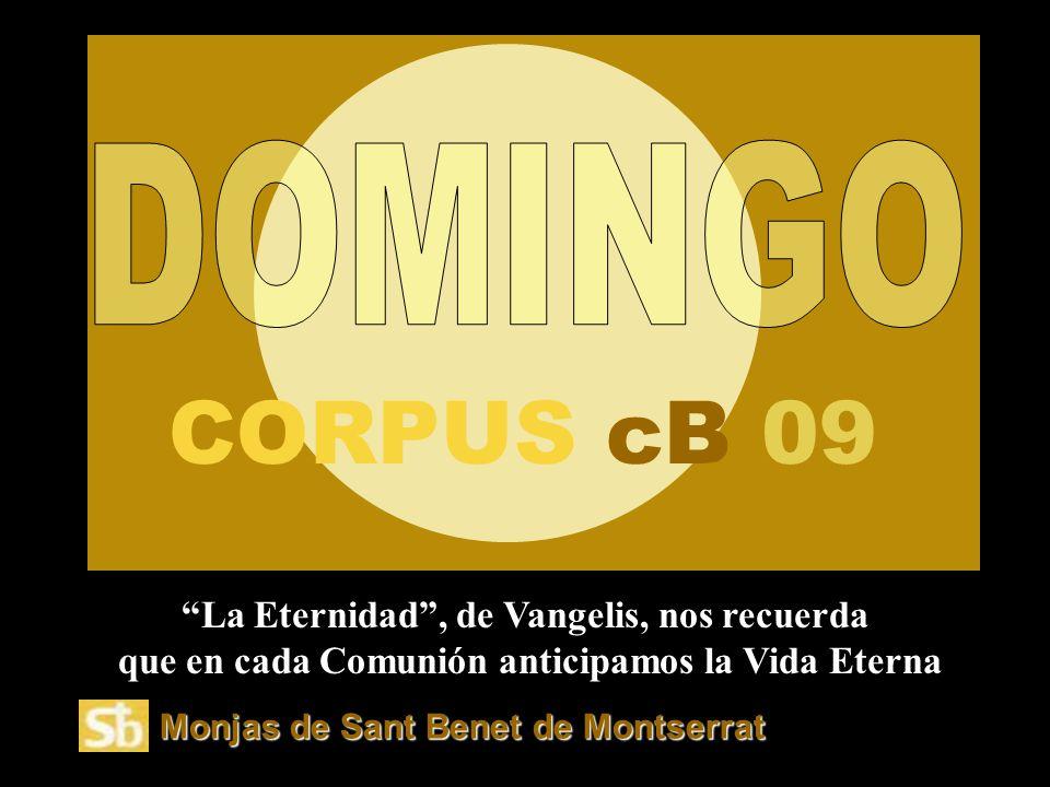 DOMINGO CORPUS cB 09. La Eternidad , de Vangelis, nos recuerda que en cada Comunión anticipamos la Vida Eterna.
