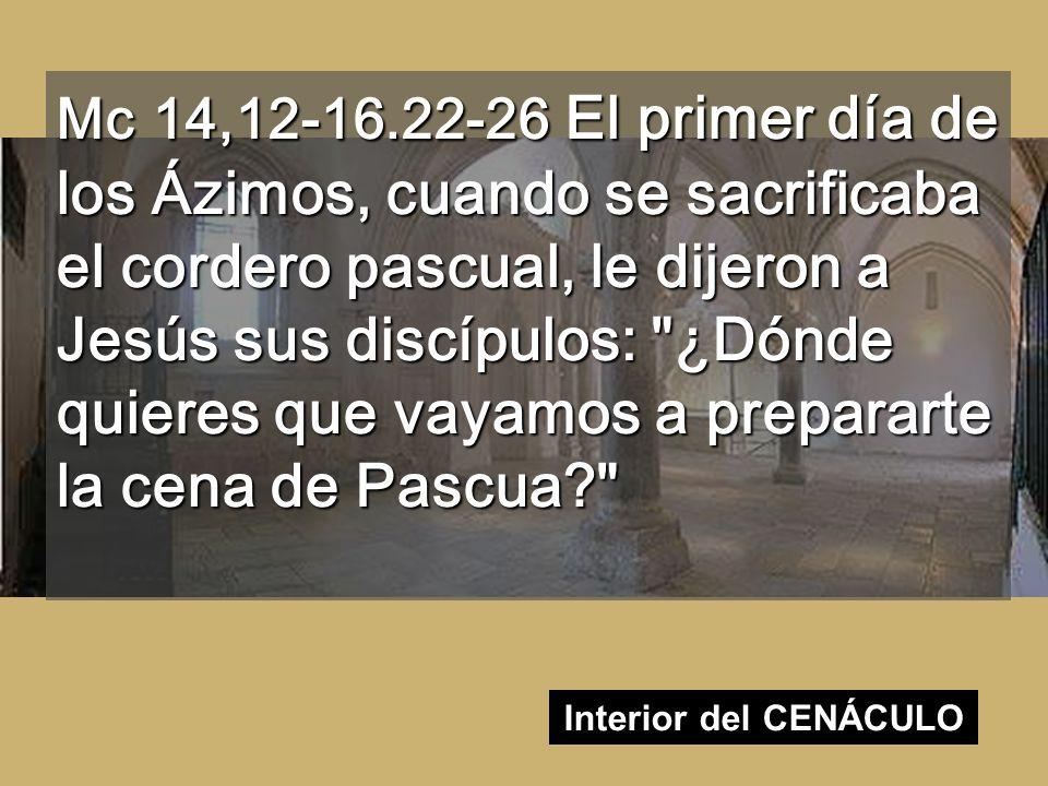 Mc 14,12-16.22-26 El primer día de los Ázimos, cuando se sacrificaba el cordero pascual, le dijeron a Jesús sus discípulos: ¿Dónde quieres que vayamos a prepararte la cena de Pascua