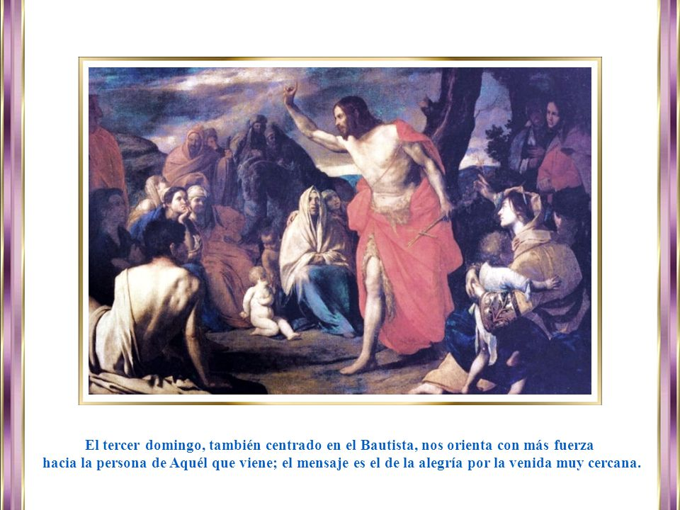 El tercer domingo, también centrado en el Bautista, nos orienta con más fuerza