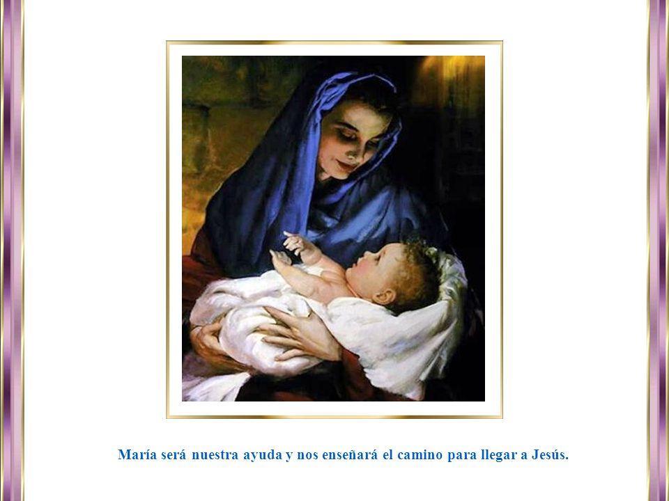 María será nuestra ayuda y nos enseñará el camino para llegar a Jesús.