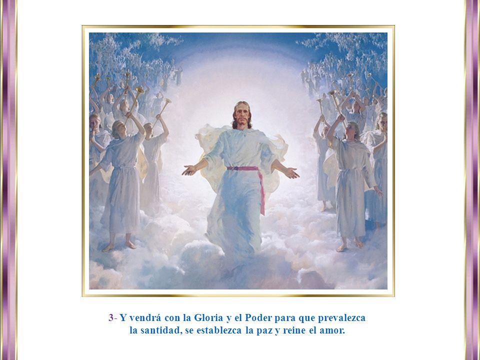 3- Y vendrá con la Gloria y el Poder para que prevalezca