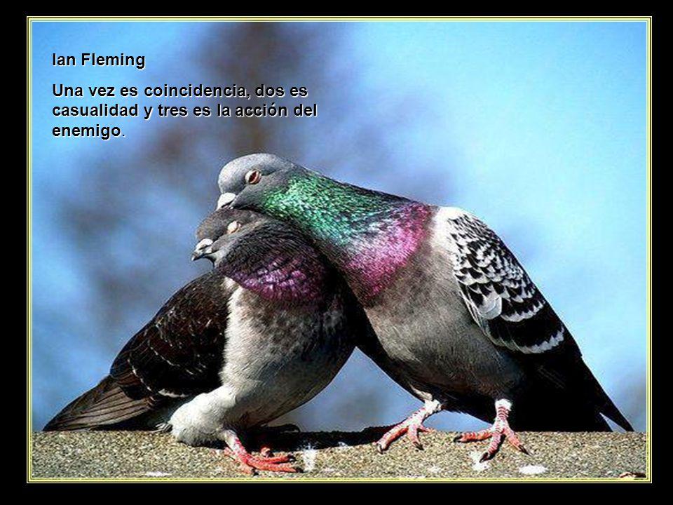 Ian Fleming Una vez es coincidencia, dos es casualidad y tres es la acción del enemigo.