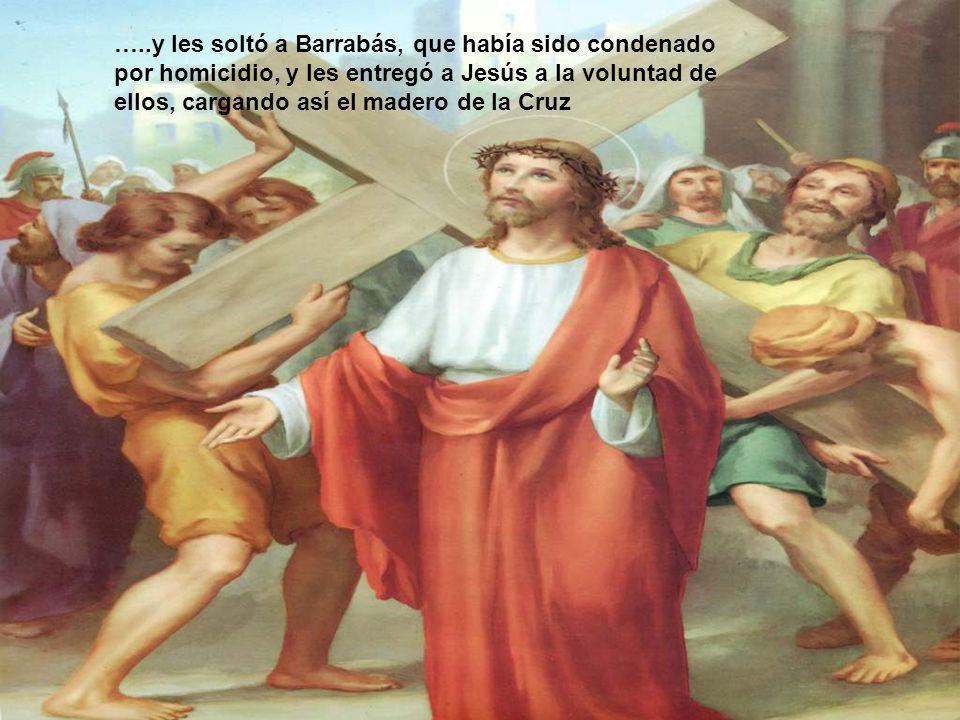 …..y les soltó a Barrabás, que había sido condenado