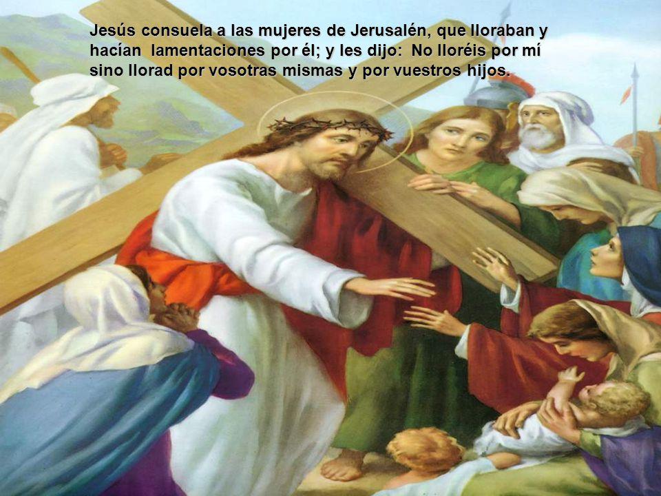 Jesús consuela a las mujeres de Jerusalén, que lloraban y