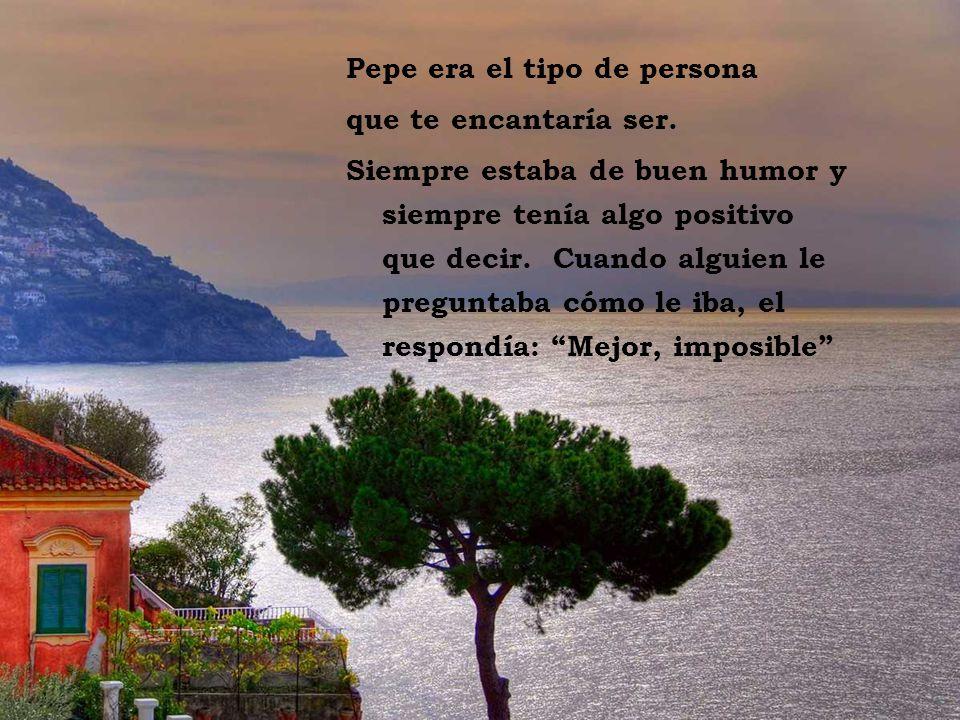 Pepe era el tipo de persona que te encantaría ser.