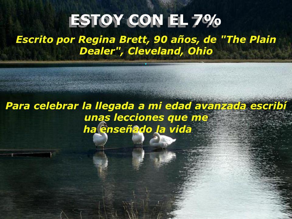 ESTOY CON EL 7% Escrito por Regina Brett, 90 años, de The Plain Dealer , Cleveland, Ohio .