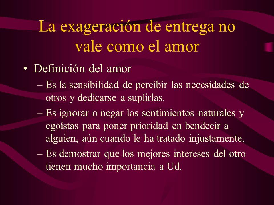 La exageración de entrega no vale como el amor