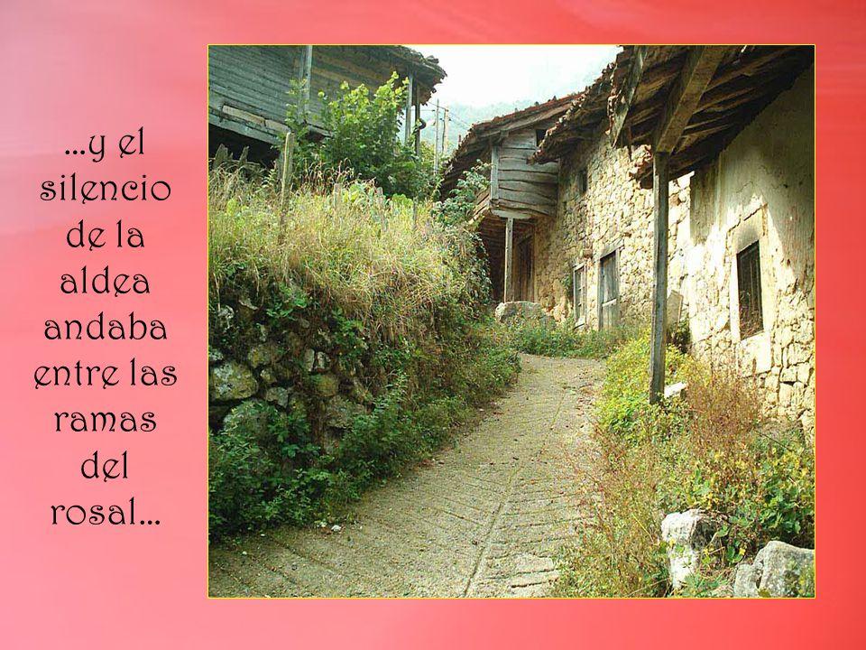 …y el silencio de la aldea andaba entre las ramas del rosal…