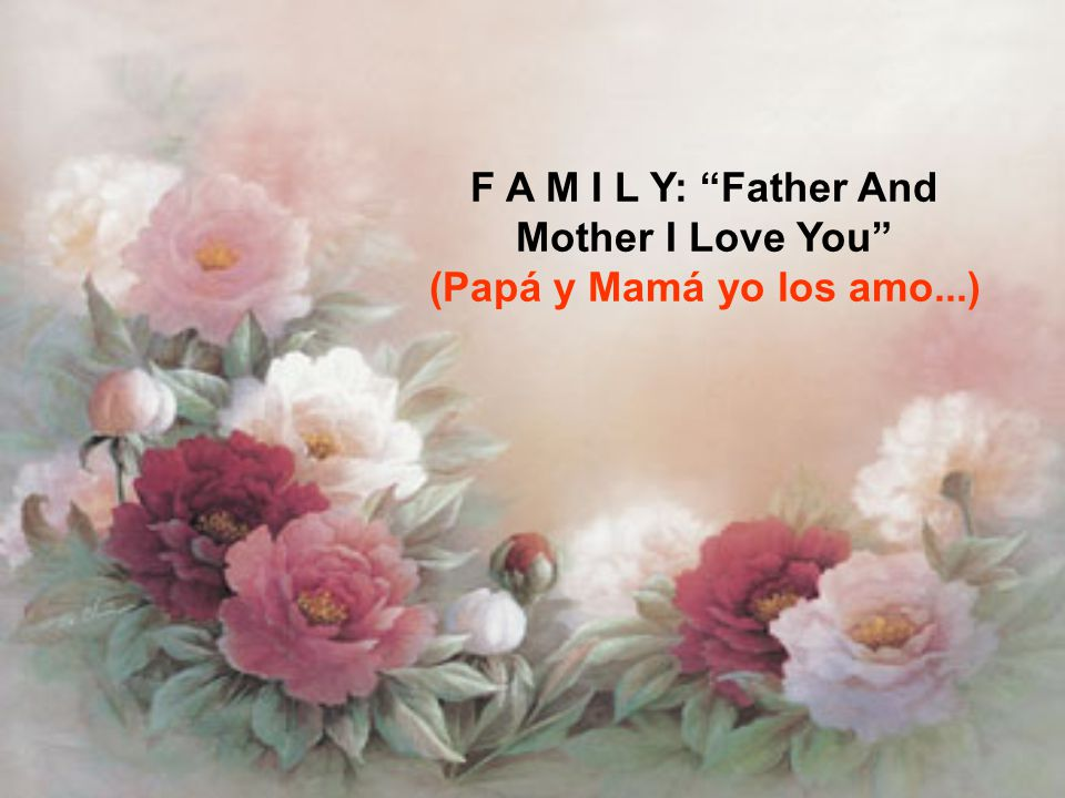 F A M I L Y: Father And Mother I Love You