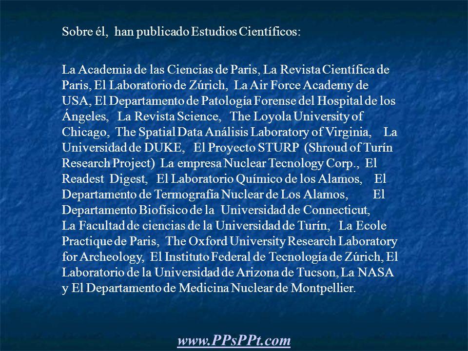 www.PPsPPt.com Sobre él, han publicado Estudios Científicos: