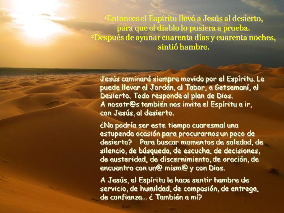 1Entonces el Espíritu llevó a Jesús al desierto, para que el diablo lo pusiera a prueba. 2Después de ayunar cuarenta días y cuarenta noches, sintió hambre.