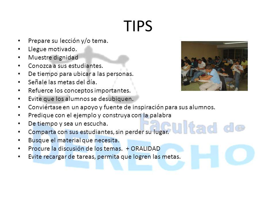 TIPS Prepare su lección y/o tema. Llegue motivado. Muestre dignidad